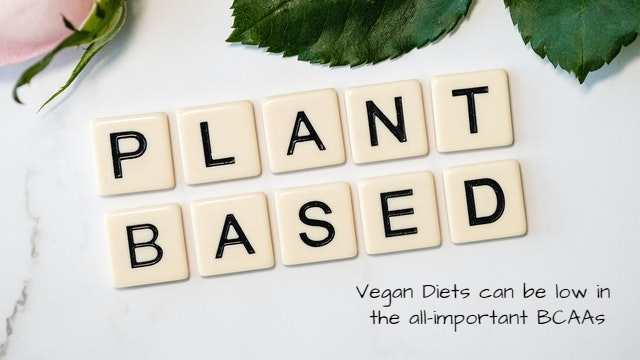 Vegan diets can be low in all-important BCAAs